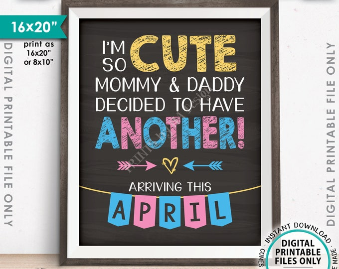 """Baby Number 2 Pregnancy Announcement, So Cute Mommy & Daddy Decided to Have Another in APRIL dated PRINTABLE 8x10/16x20"""" Reveal Sign <ID>"""