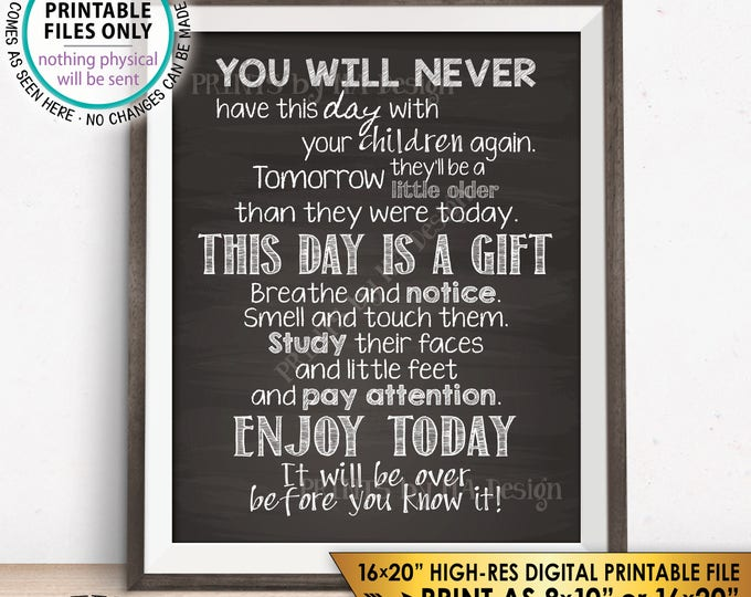 "You Will Never have this Day with Your Children Again Baby Shower Gift, Nursery New Parent, PRINTABLE 8x10/16x20"" Chalkboard Style Sign <ID>"