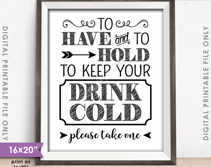 """To Have and To Hold To Keep Your Drink Cold Rustic Wedding Sign, Drink Holder Favor, 8x10/16x20"""" Black & White Instant Download Printable"""