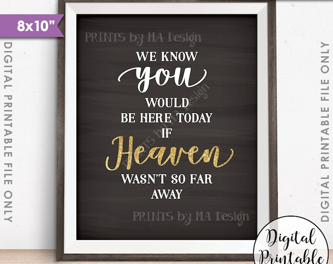 """Heaven Sign, We Know You Would Be Here Today if Heaven Wasn't So Far Away, Gold Tribute, Printable 8x10"""" Chalkboard Style Instant Download"""