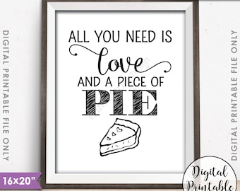 "Pie Sign, All You Need is Love and a Piece of Pie Display, Wedding Pie, Black & White 8x10/16x20"" Instant Download Digital Printable File"