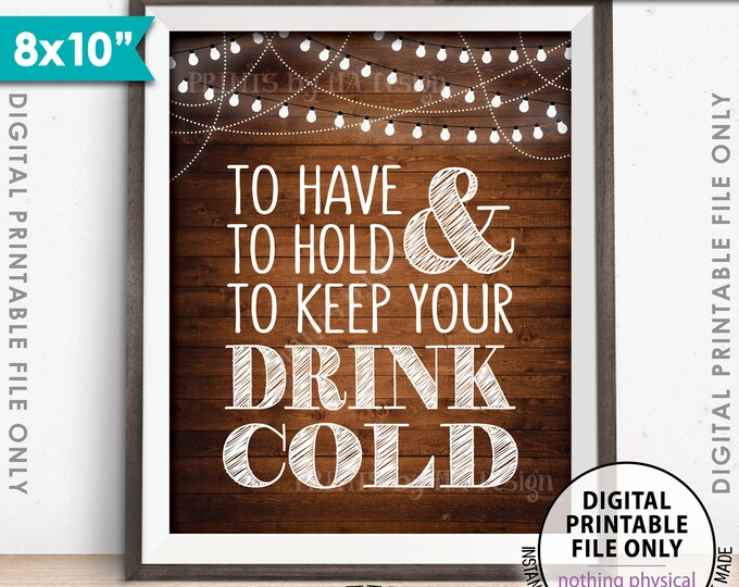 """To Have and To Hold and to Keep Your Drink Cold Sign, Drink Holder Favor, 8x10"""" Rustic Wood Style Printable Instant Download Wedding Sign"""