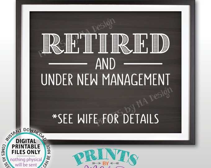 "Retired and Under New Management Sign, See Wife for Details Funny Retirement Party Sign, PRINTABLE 8x10"" Chalkboard Style Retiree Sign <ID>"
