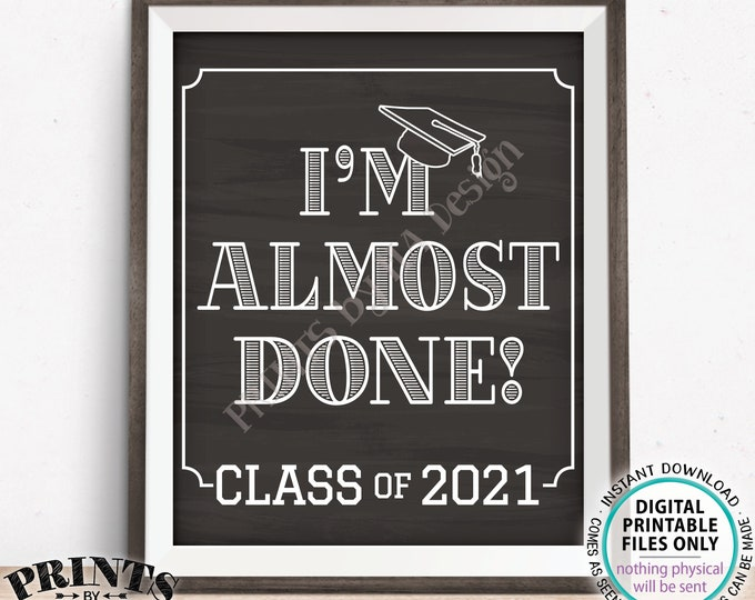 """I'm Almost Done Class of 2021 Sign, College or High School Graduation, Soon to be Grad, PRINTABLE 8x10/16x20"""" Chalkboard Style Sign <ID>"""