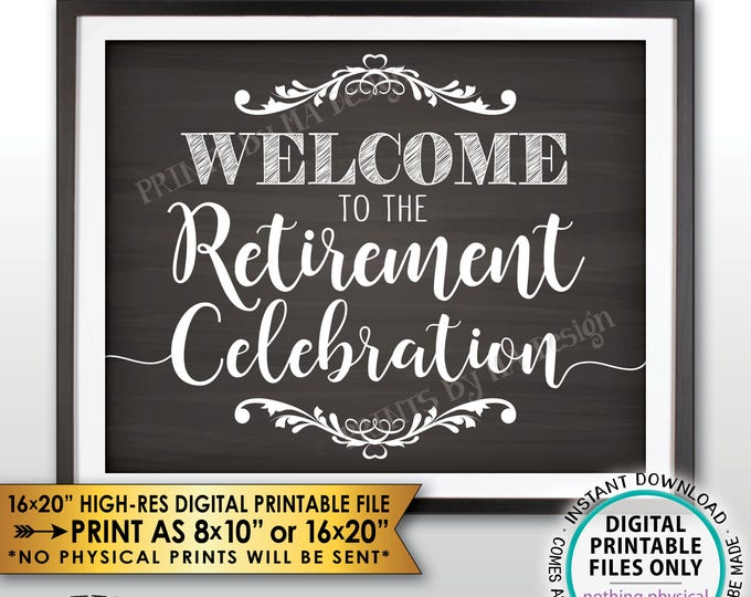 "Retirement Party Sign, Welcome to the Retirement Celebration, Retirement Party Welcome Sign, Chalkboard Style PRINTABLE 8x10/16x20"" <ID>"