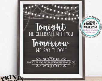 "Rehearsal Dinner Sign, Tonight We Celebrate With You Tomorrow We Say I Do, Thanks, PRINTABLE 8x10/16x20"" Chalkboard Style Wedding Sign <ID>"
