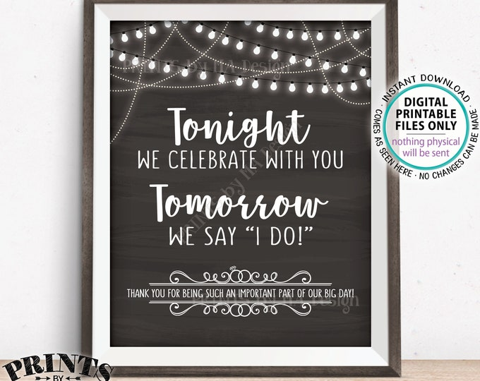"""Rehearsal Dinner Sign, Tonight We Celebrate With You Tomorrow We Say I Do, Thanks, PRINTABLE 8x10/16x20"""" Chalkboard Style Wedding Sign <ID>"""