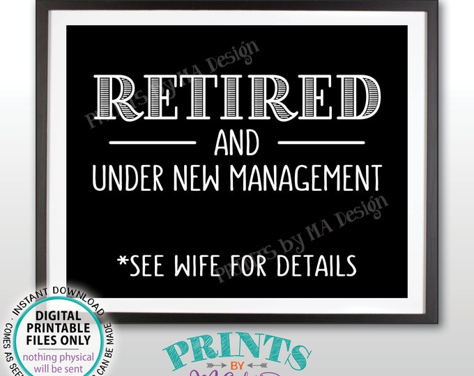 "Retired and Under New Management Sign, See Wife for Details Funny Retirement Party Sign, PRINTABLE 8x10"" Black & White Retiree Sign <ID>"