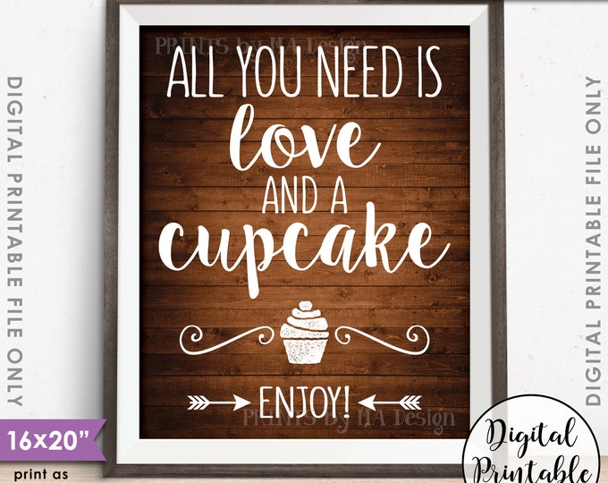 "All You Need is Love and a Cupcake Sign, Wedding Cake Sign, PRINTABLE 8x10/16x20"" Rustic Wood Style Cupcake Sign <ID>"