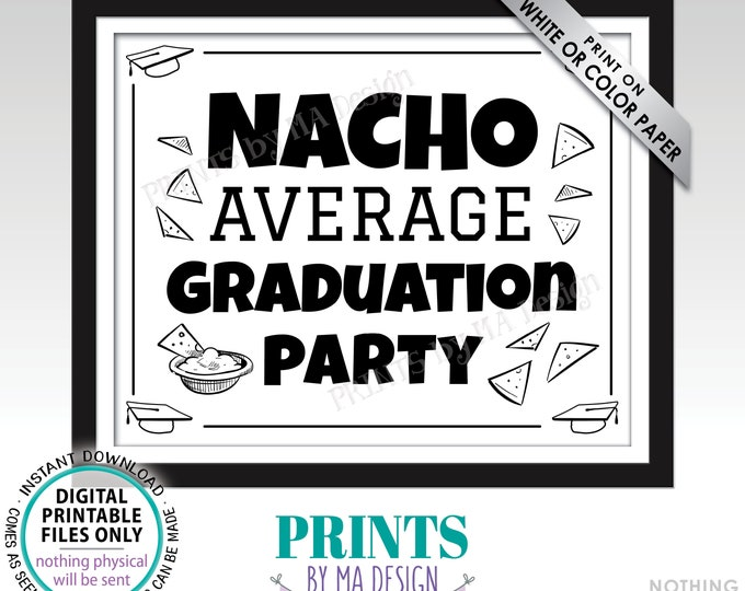 "Nacho Average Graduation Party Sign, Grad Decoration, PRINTABLE 8x10/16x20"" Black & White Sign, Grad Party Food Sign <ID>"