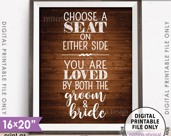"""Choose a Seat on Either Side You Are Loved by Both the Groom and Bride Wedding Sign 8x10/16x20"""" Rustic Wood Style PRINTABLE Instant Download"""