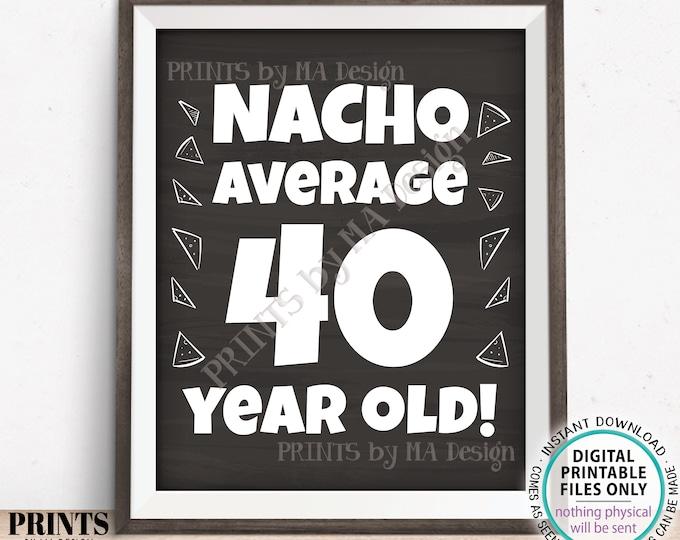 "Nacho Average Birthday Party Sign, Nacho Average 40 Year Old, 40th Bday Decoration, PRINTABLE 8x10/16x20"" Chalkboard Style Food Sign <ID>"