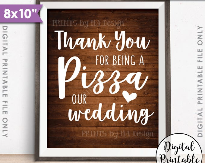 "Wedding Pizza Sign, Thank you for being a Pizza our Wedding Sign, Late Night Pizza Party Sign, Rustic Wood Style PRINTABLE 8x10"" Pizza Sign"