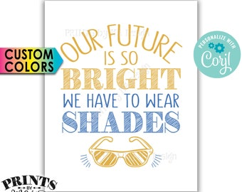 """Our Future is So Bright We Have to Wear Shades Sunglasses Sign, PRINTABLE 8x10"""" Sign <Edit Yourself with Corjl>"""