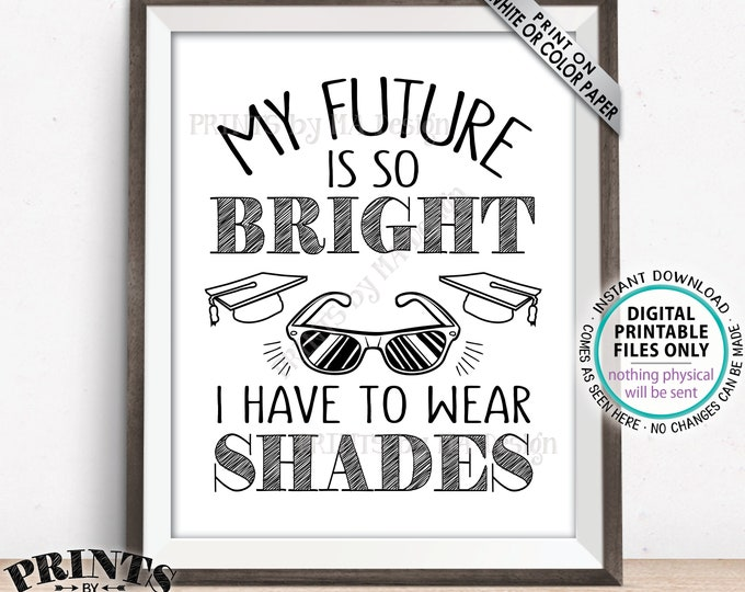"""My Future is So Bright I Have to Wear Shades Graduation Party Decorations, Gotta Wear Sunglasses Favor Sign, PRINTABLE 8x10"""" Grad Sign <ID>"""