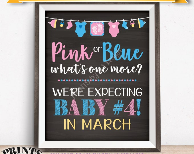 4th Baby Pregnancy Announcement, Pink or Blue What's One More Baby #4 due in MARCH dated Chalkboard Style PRINTABLE Child 4 Reveal Sign <ID>