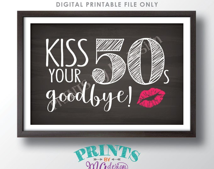 """60th Birthday Sign, Kiss Your 50s Goodbye, Funny 60th Candy Bar Sign, Sixtieth Bday Party Decor, PRINTABLE 4x6"""" Chalkboard Style Sign <ID>"""