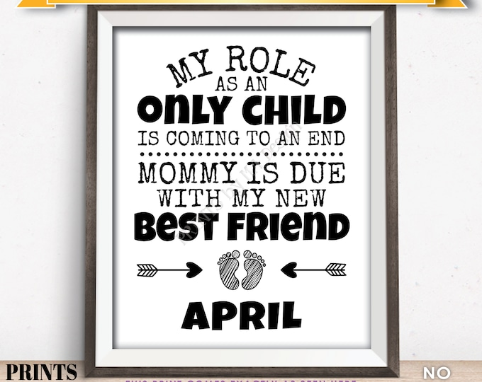 Baby Number 2 Pregnancy Announcement, My Role as an Only Child is Coming to an End in APRIL Dated PRINTABLE Baby #2 Reveal Sign <ID>