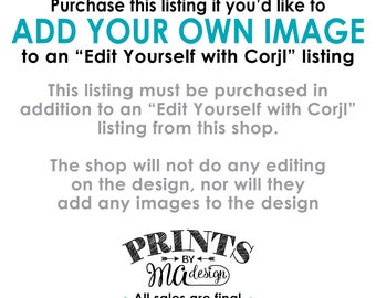 "Add-on to Add Your Own Images to an ""Edit Yourself with Corjl"" listing, Add Photo, Read All Info PRIOR to Purchase, Digital Printable File"