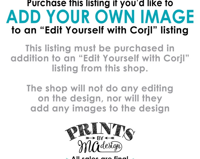 """Add-on to Add Your Own Images to an """"Edit Yourself with Corjl"""" listing, Add Photo, Read All Info PRIOR to Purchase, Digital Printable File"""