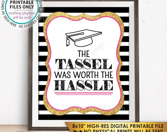 "Tassel was worth the Hassle Sign Funny Graduation Party Decor, Tassle Hassle, Black Pink & Gold Glitter PRINTABLE 8x10"" Graduation Sign <ID>"