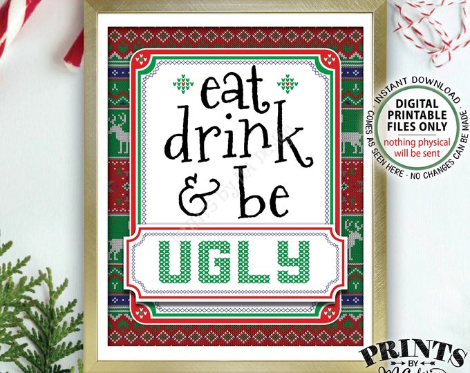 """Eat Drink & Be Ugly Sign, Food and Drinks Tacky Sweater Holiday Party, Ugly Christmas Sweater, PRINTABLE 8x10"""" Ugly Sweater Party Sign <ID>"""