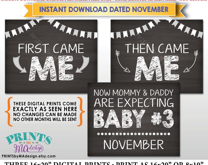 3rd Baby Pregnancy Announcement, First Came Me Then Came Me, Baby #3 due in NOVEMBER Dated Chalkboard Style PRINTABLE Baby Reveal Signs <ID>
