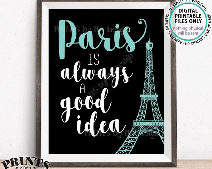 "Paris is Always a Good Idea sign, Eiffel Tower, Travel to Paris, Audrey Hepburn Quote, Black/Teal Paris Themed PRINTABLE 8x10/16x20"" <ID>"