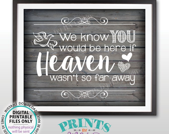 """Heaven Sign, We Know You Would Be Here if Heaven Wasn't So Far Away Wedding Sign, Reception, Rustic Wood Style PRINTABLE 8x10"""" Sign <ID>"""