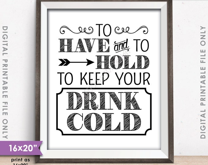 """To Have and To Hold To Keep Your Drink Cold Rustic Wedding Sign, Drink Holder Favor, PRINTABLE 8x10/16x20"""" Instant Download Koozie Sign"""