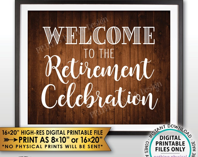 "Retirement Party Sign, Welcome to the Retirement Celebration, Retirement Party Welcome Sign, Rustic Wood Style PRINTABLE 8x10/16x20"" <ID>"