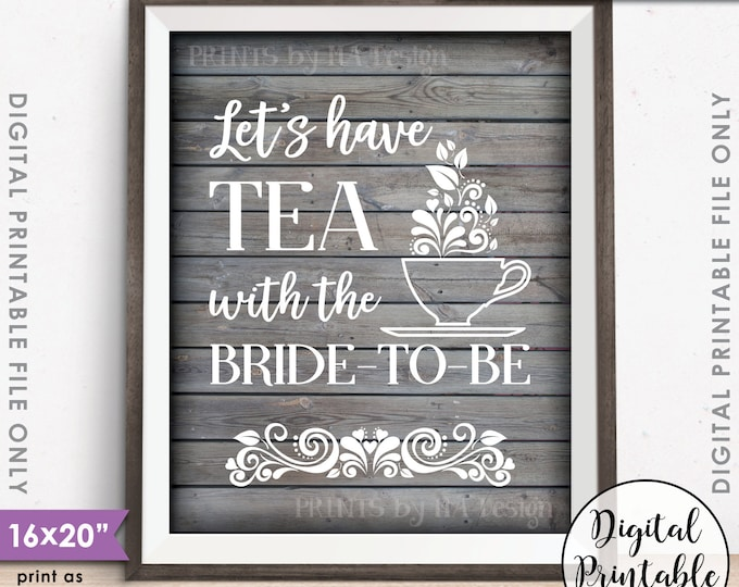 """Bridal Shower Sign, Let's Have Tea with the Bride-to-Be Tea Party, Rustic Wood Style 8x10""""/16x20"""" Instant Download Digital Printable File"""