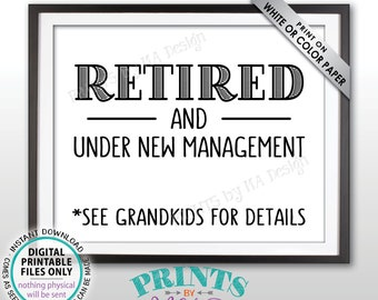 "Retired and Under New Management - See Grandkids for Details Funny Retirement Party Sign, Grandchildren, PRINTABLE 8x10"" Retiree Sign <ID>"
