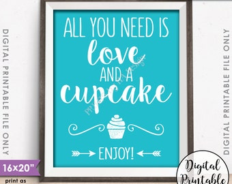 """All You Need is Love and a Cupcake Sign, Wedding Reception, Wedding Cupcake, Teal Wedding Sign, Instant Download 8x10/16x20"""" Printable Sign"""