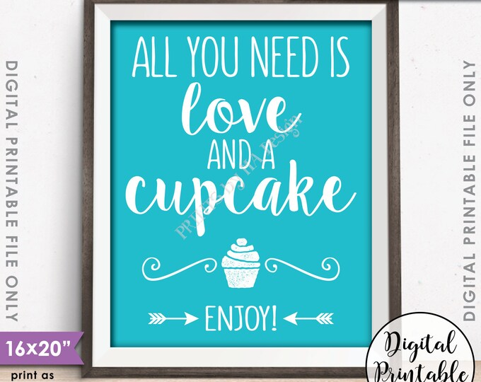 "All You Need is Love and a Cupcake Sign, Wedding Reception, Wedding Cupcake, Teal Wedding Sign, Instant Download 8x10/16x20"" Printable Sign"