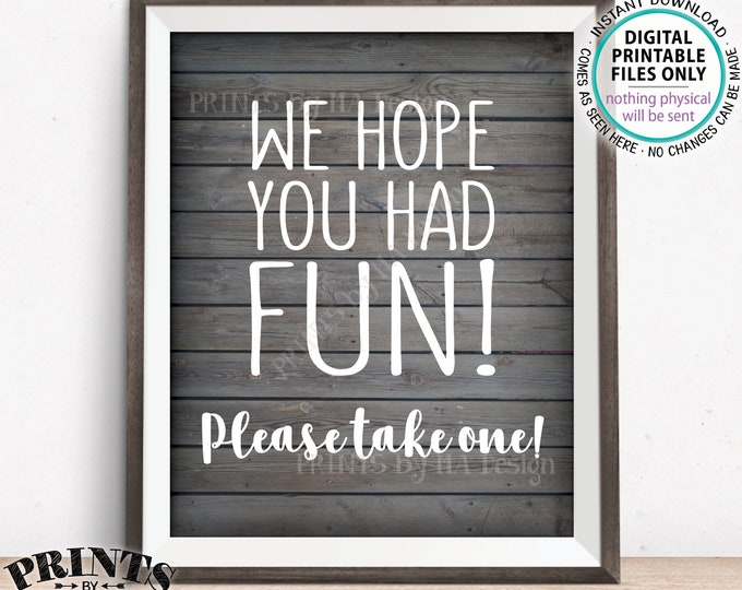 """Party Favor Sign, We Hope You Had Fun Please Take One, Birthday, Graduation, Retirement, Shower, PRINTABLE Rustic Wood Style 8x10"""" Sign <ID>"""