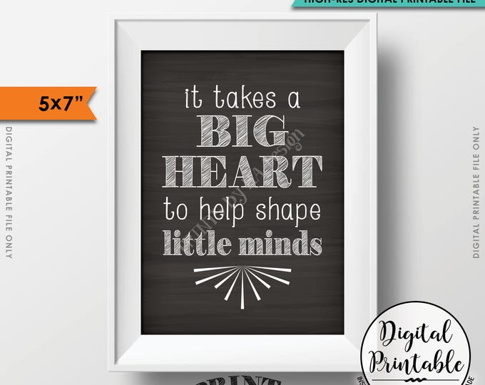 "It takes a big heart to shape little minds, Teacher's Gift, Child Caregiver Gift, 5x7"" Chalkboard Style Printable Instant Download"