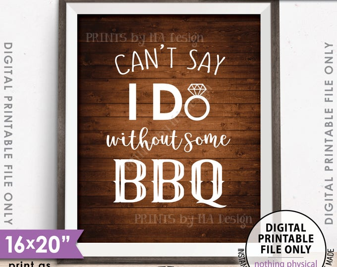 """Can't Say I Do Without Some BBQ, Wedding Barbeque, I Do BBQ Engagement, Shower BBQ, 8x10/16x20"""" Rustic Wood Style Printable Instant Download"""
