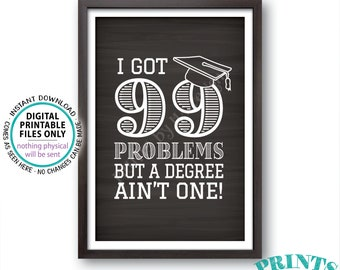 """99 Problems but a Degree Ain't One Sign, College Graduation Decoration, Graduation Party, PRINTABLE 4x6"""" Chalkboard Style Grad Sign <ID>"""