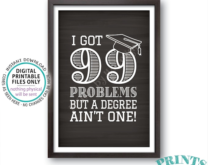 "99 Problems but a Degree Ain't One Sign, College Graduation Decoration, Graduation Party, PRINTABLE 4x6"" Chalkboard Style Grad Sign <ID>"