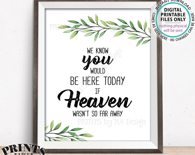 "Heaven Sign Greenery Wedding Sign, You Would Be Here Today if Heaven Wasn't So Far Away Sign, Tribute, Memorial, PRINTABLE 8x10"" Heaven Sign"