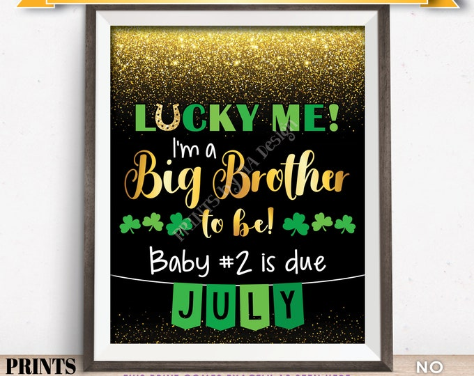 St Patrick's Day Pregnancy Announcement Sign, Lucky Me I'm a Big Brother to Be in JULY Dated Gold Glitter PRINTABLE Reveal Sign <ID>