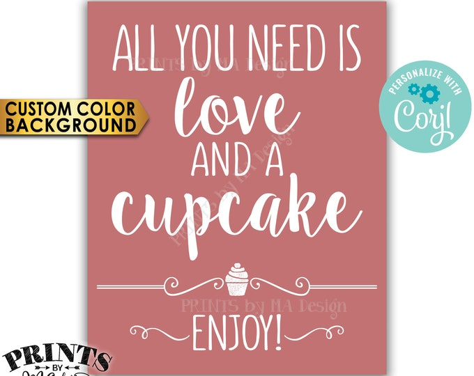 """All You Need is Love and a Cupcake Sign, Wedding Cake, PRINTABLE 8x10/16x20"""" Cupcake Sign <Edit Background Color Yourself with Corjl>"""