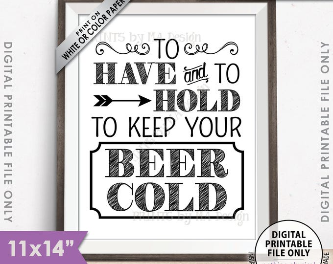 """To Have and To Hold and to Keep Your Beer Cold Rustic Wedding Sign, Drink Holder Favor, Instant Download 11x14"""" PRINTABLE Digital File"""