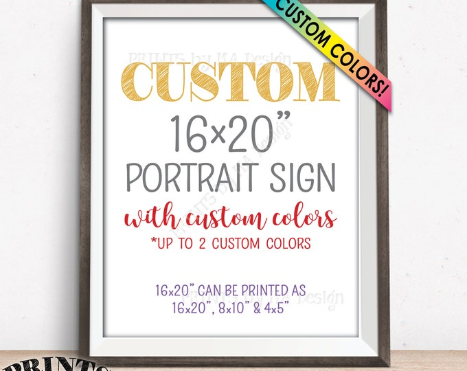 "Custom Sign, Choose Your Text & Up to Two Colors, PRINTABLE 8x10/16x20"" Portrait Sign"