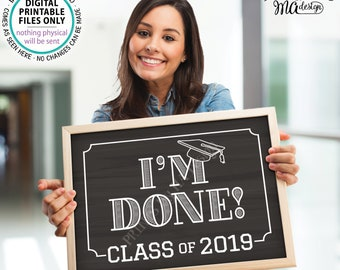 "Class of 2019 I'm Done Graduation Sign, High School Graduation, College Graduation, PRINTABLE 8x10/16x20"" Chalkboard Style Grad Sign <ID>"