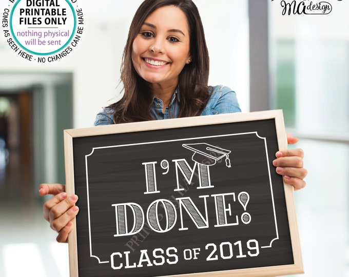 """Class of 2019 I'm Done Graduation Sign, High School Graduation, College Graduation, PRINTABLE 8x10/16x20"""" Chalkboard Style Grad Sign <ID>"""