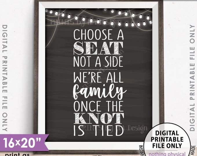 """Choose a Seat Not a Side We're All Family Once the Knot is Tied, Wedding Seating, 8x10/16x20"""" Chalkboard Style Printable Instant Download"""