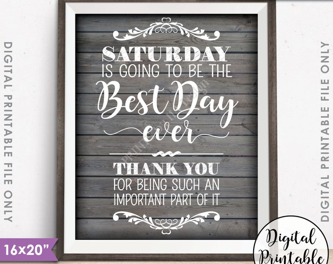 "Rehearsal Dinner Sign, Saturday is Going to Be The Best Day Ever, Thank You Wedding Sign, PRINTABLE 8x10/16x20"" Rustic Wood Style Sign <ID>"