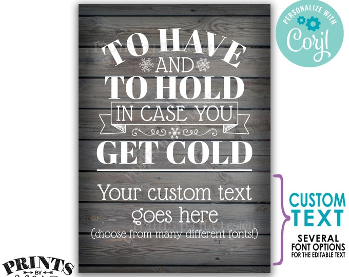 """To Have and To Hold In Case You Get Cold Sign, Custom PRINTABLE 5x7"""" Gray Rustic Wood Style Wedding Sign <Edit Yourself with Corjl>"""